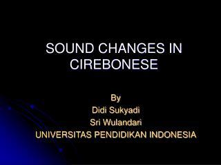 SOUND CHANGES IN CIREBONESE