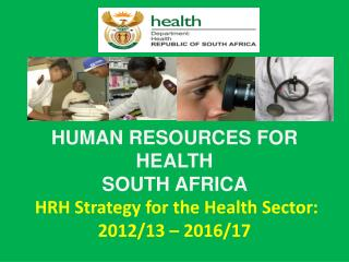 HUMAN RESOURCES FOR HEALTH  SOUTH AFRICA  HRH Strategy for the Health Sector:  2012/13 � 2016/17