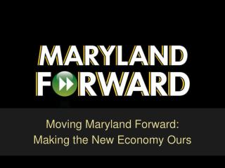 Moving Maryland Forward:  Making the New Economy Ours