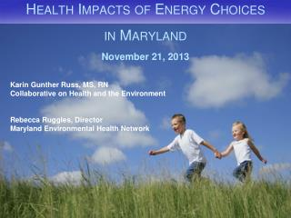Health Impacts of Energy Choices in Maryland November 21, 2013