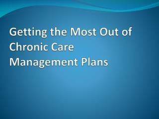 Getting the Most Out of Chronic Care Management Plans