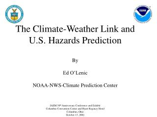 The Climate-Weather Link and U.S. Hazards Prediction  By  Ed O Lenic  NOAA-NWS-Climate Prediction Center      IAEM 50th