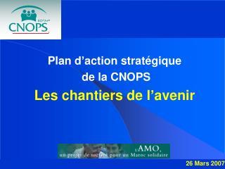 Plan d'action stratégique  de la CNOPS Les chantiers de l'avenir