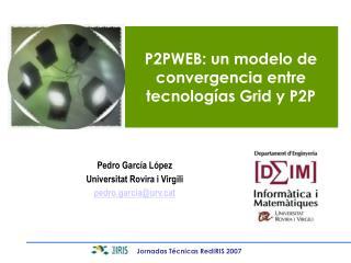 P2PWEB: un modelo de convergencia entre tecnologías Grid y P2P