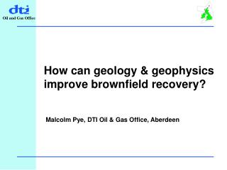 How can geology & geophysics improve brownfield recovery?