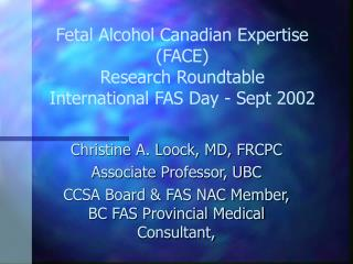 Fetal Alcohol Canadian Expertise (FACE)  Research Roundtable International FAS Day - Sept 2002