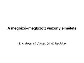 A megbízó  megbízott viszony elmélete ( S. A. Ross ,  M. Jensen  és  W. Meckling )