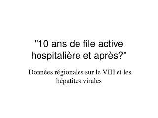 """""""10 ans de file active hospitalière et après?"""""""