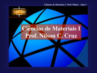 Ciências de Materiais I Prof. Nilson C. Cruz