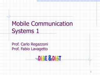 Mobile Communication Systems 1 Prof. Carlo Regazzoni Prof. Fabio Lavagetto