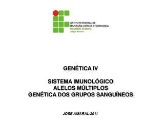 GENÉTICA IV SISTEMA IMUNOLÓGICO ALELOS MÚLTIPLOS GENÉTICA DOS GRUPOS SANGUÍNEOS