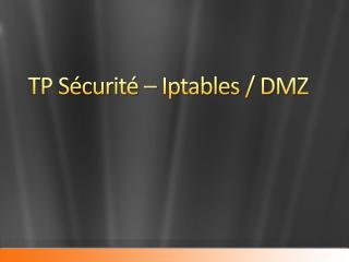 TP Sécurité –  Iptables  / DMZ