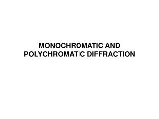 MONOCHROMATIC AND POLYCHROMATIC DIFFRACTION