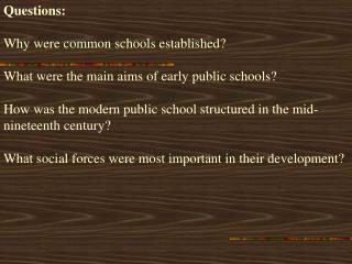 Questions:  Why were common schools established   What were the main aims of early public schools   How was the modern p