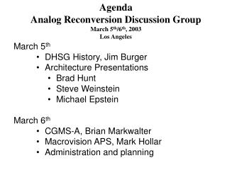 Agenda Analog Reconversion Discussion Group March 5 th /6 th , 2003 Los Angeles
