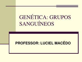 GEN�TICA: GRUPOS SANGU�NEOS