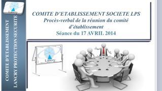 COMITE D'ETABLISSEMENT SOCIETE LPS Procès-verbal de la réunion du comité d'établissement