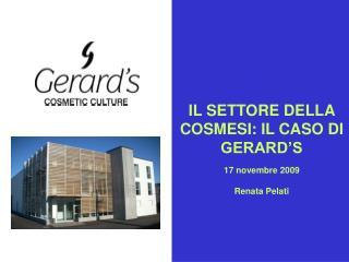 IL SETTORE DELLA COSMESI: IL CASO DI GERARD'S 17 novembre 2009 Renata Pelati