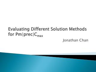 Evaluating Different Solution Methods for PmprecCmax