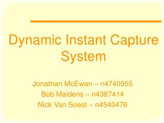 Dynamic Instant Capture System