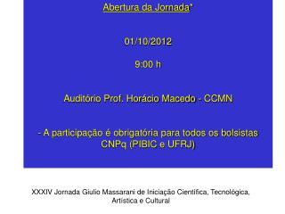 Abertura da Jornada * 01/10/2012 9:00 h Auditório Prof. Horácio Macedo - CCMN