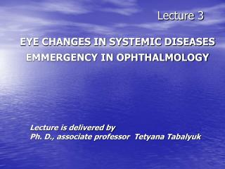 Lecture 3 EYE CHANGES IN SYSTEMIC DISEASES EMMERGENCY IN OPHTHALMOLOGY