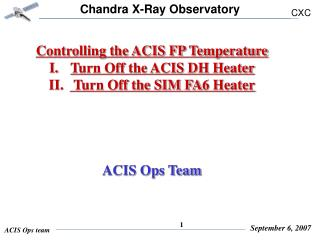 Controlling the ACIS FP Temperature  Turn Off the ACIS DH Heater  Turn Off the SIM FA6 Heater
