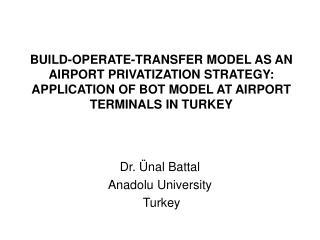 Dr. Ü nal Battal  Anadolu University  Turkey