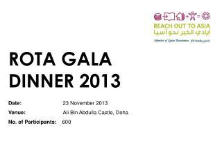 ROTA GALA DINNER 2013 Date: 23 November 2013 Venue :  Ali Bin Abdulla Castle, Doha