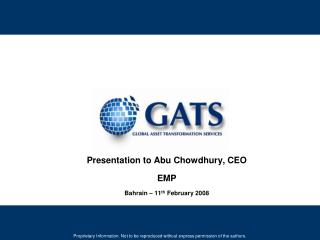 Presentation to Abu Chowdhury, CEO  EMP Bahrain – 11 th  February 2008