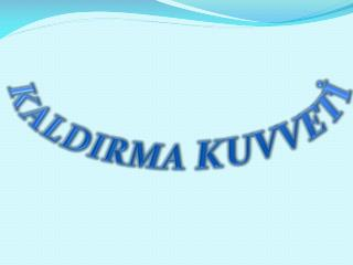 KALDIRMA  KUVVETİ