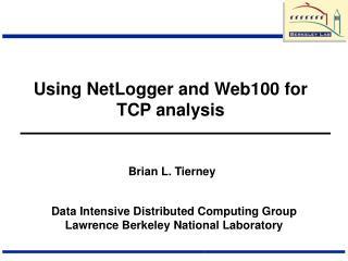 Using NetLogger and Web100 for TCP analysis