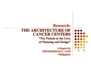 "Research: THE ARCHITECTURE OF CANCER CENTERS ""The Patient at the Core  of Planning and Design"""