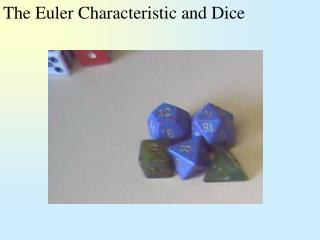 The Euler Characteristic and Dice