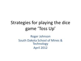 Strategies for playing the dice game 'Toss Up'