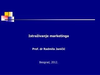 Istra �ivanje  marketinga Prof .  d r Radmila Jani?i? Beograd, 20 12 .
