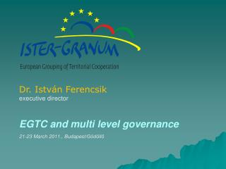 EGTC and multi level governance 21-23 March 2011., Budapest