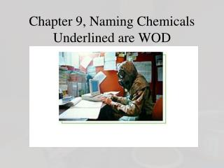 Chapter 9, Naming Chemicals Underlined are WOD