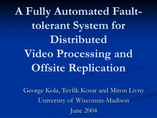 A Fully Automated Fault-tolerant System for Distributed Video Processing and Off­site Replication