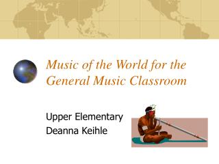 Music of the World for the General Music Classroom