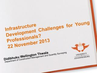 Infrastructure  Development Challenges for Young Professionals? 22 November 2013