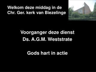 Welkom deze middag in de  Chr. Ger. kerk van Biezelinge
