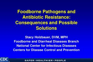 Foodborne Pathogens and Antibiotic Resistance:  Consequences and Possible Solutions