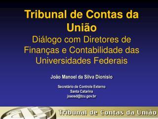 João Manoel da Silva Dionisio Secretário de Controle Externo Santa Catarina joaosd@tcu.br