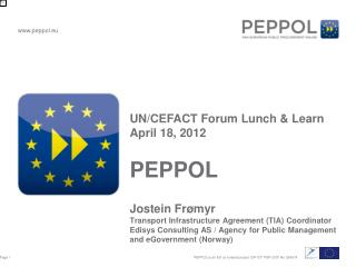 UN/CEFACT Forum Lunch & Learn April 18, 2012 PEPPOL