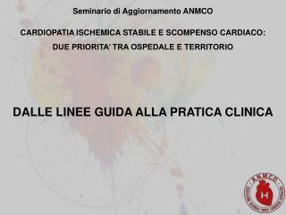 Seminario di Aggiornamento ANMCO CARDIOPATIA ISCHEMICA STABILE E SCOMPENSO CARDIACO: