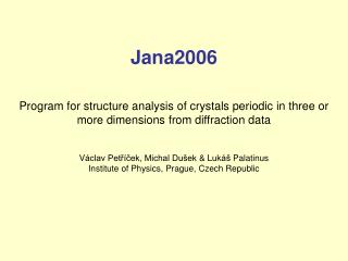 Jana2006  Program for structure analysis of crystals periodic in three or more dimensions from diffraction data   V clav