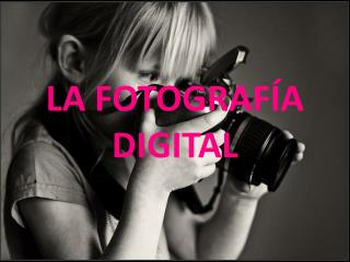 LA FOTOGRAFÍA DIGITAL