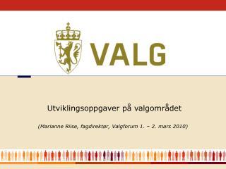 (Marianne Riise, fagdirektør, Valgforum 1. – 2. mars 2010)