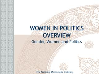 WOMEN IN POLITICS  OVERVIEW Gender, Women and Politics